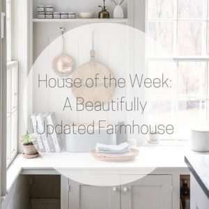House of the Week_A BeautifullyUpdated Farmhouse_